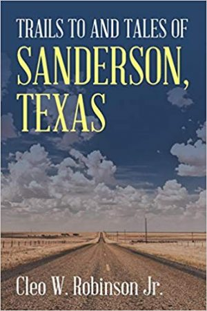 Trails to and Tales of Sanderson,Texas