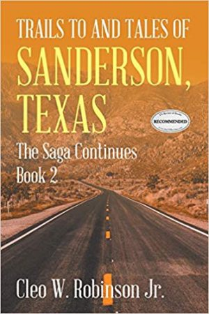 Trails to and Tales of Sanderson, Texas: The Saga Continues Book 2