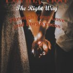 Loving God The Right Way: Through Your Love and Forgiveness